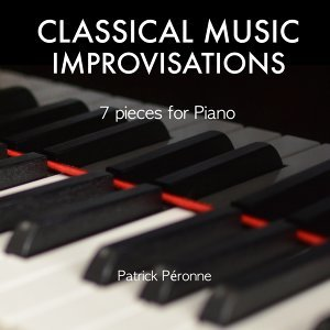 CLASSICAL MUSIC IMPROVISATIONS - 7 pieces for Piano