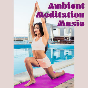 Ambient Meditation Music – Full of Nature Sounds for Calm Down and Relax, Feel Inner Peace, Yoga Music