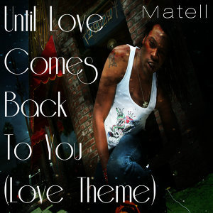 Until Love Comes Back to You - Love Theme