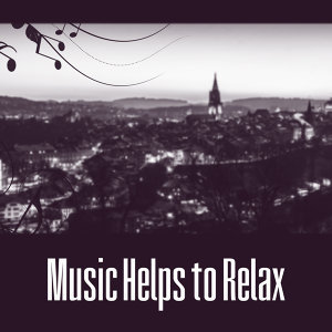 Music Helps to Relax – Instrumental Piano Music, Relaxation Jazz, Chillout, Smooth Jazz Sounds, Calm Night