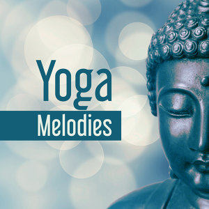 Yoga Melodies – The Greatest Relaxing Sounds for Yoga Practice, Meditation Background, Music for Yoga