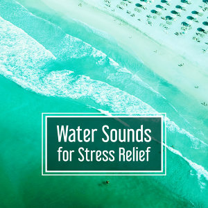 Water Sounds for Stress Relief – Easy Listening, Water Relaxation, Smooth Sounds, Calm Music, Nature Sounds