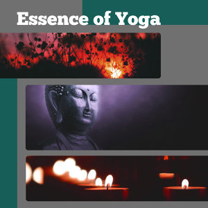 Essence of Yoga – Yoga Music, Deep Meditation, Relaxing Sounds, Helpful for Rest and Meditate