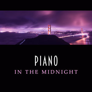 Piano in the Midnight – Instrumental Jazz, Mellow Sounds of Calming Piano, Jazz Lounge, Wine Bar