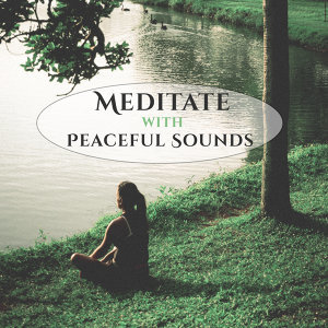 Meditate with Peaceful Sounds – New Age Meditation Music, Inner Harmony, Sounds to Calm Mind, Peaceful Music