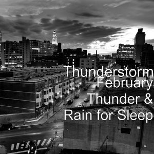 February Thunder & Rain for Sleep