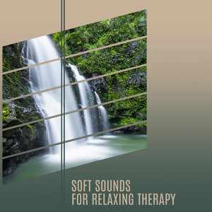 Soft Sounds for Relaxing Therapy – Peaceful Music, Calm Sounds to Rest, Easy Listening, Chill Yourself, New Age Music