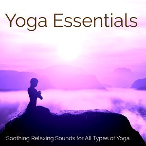 Yoga Essentials – Soothing Relaxing Sounds for All Types of Yoga