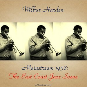 Mainstream 1958: The East Coast Jazz Scene - Remastered 2017