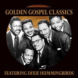 Golden Gospel Classics: The Dixie Hummingbirds