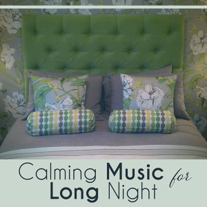 Calming Music for Long Night – Stress Relief, Sweet Dreams, Easy Dreaming, New Age Healing Sounds