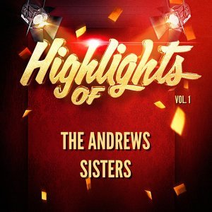 Highlights of The Andrews Sisters, Vol. 1