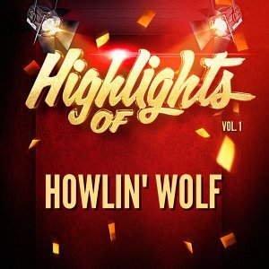 Highlights of Howlin' Wolf, Vol. 1