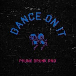 Dance on It - Phunk Drunk Remix