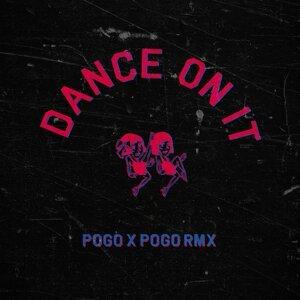 Dance on It - Pogo x Pogo Remix