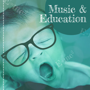 Music & Education – Music for Baby, Capable Baby, Educational Songs, Deep Focus, Train Mind Your Baby, Satie, Tchaikovsky