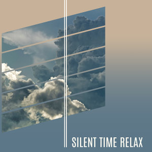 Silent Time Relax – Calming Relaxing Music, Time for Relax, Helpful for Deep Rest
