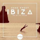 Home Sweet Ibiza (The Isle of Dreams)