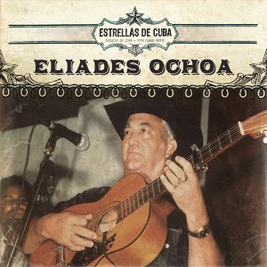 Estrellas de Cuba: Eliades Ochoa