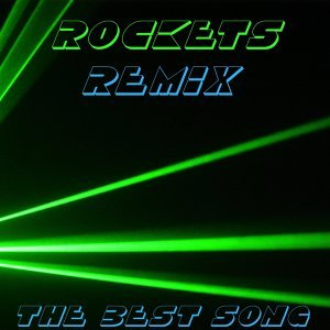 Rockets : The Best Song - Remix