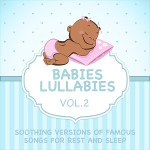 Babies Lullabies - Soothing Versions of Famous Songs for Rest and Sleep, Vol. 2