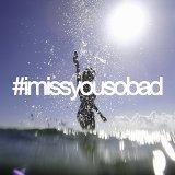 #imissyousobad