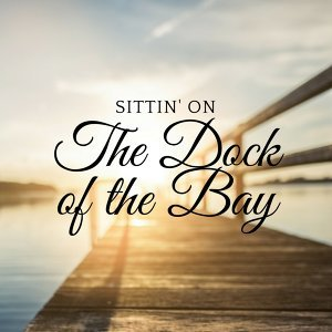 Sittin' on the Dock of the Bay