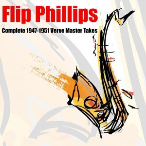 Flip Phillips: Complete 1947-1951 Verve Master Takes