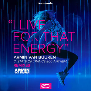 I Live For That Energy (ASOT 800 Theme) - Remixes