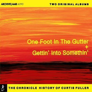 Two Original Albums of Curtis Fuller: One Foot in the Gutter (A Treasury of Soul) / Gettin' into Somethin'