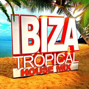 Ibiza Tropical House Mix