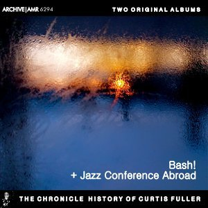 Two Original Albums of Curtis Fuller: Bash! / Jazz Conference Abroad