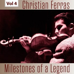 Milestones of a Legend - Christian Ferras, Vol. 4