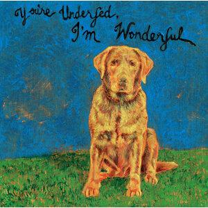 You're Underfed - I'm Wonderful