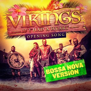 If I Had a Heart (Bossa Nova Version) [Vikings' Main Theme]