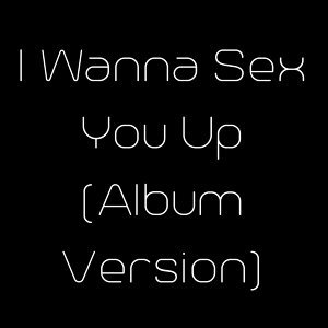 I Wanna Sex You Up