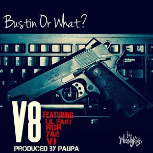 Bustin' or What? (feat. Lil Fast, Rgr, Yae & Vj)