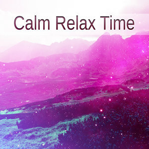 Calm Relax Time – Relaxing Music, Soft Sounds of Nature, New Age Music, Relax, Rest, Stress Relief & Reduce Anxiety