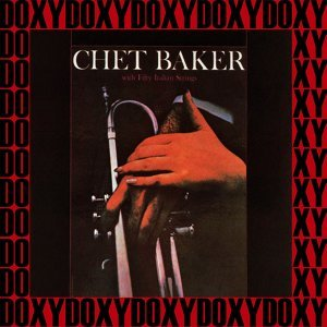 The Complete Chet Baker with Fifty Italian Strings Recordings - Hd Remastered, Restored Edition, Doxy Collection