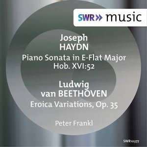 Haydn: Keyboard Sonata in E-Flat Major, Hob. XVI:52 - Beethoven: Eroica Variations, Op. 35