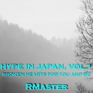 Hype in Japan, Vol.1 - Broken Hearts for You and Me