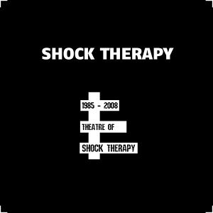 Theatre of Shock Therapy - 1985 - 2008