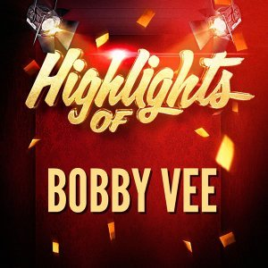 Highlights of Bobby Vee