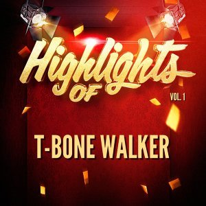 Highlights of T-Bone Walker, Vol. 1