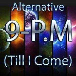 9 PM - Till I Come