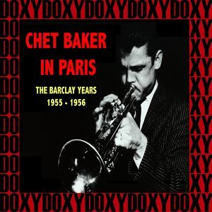 Chet Baker in Paris 1955, 1956 - The Barclay Years - Hd Remastered, Restored Edition, Doxy Collection