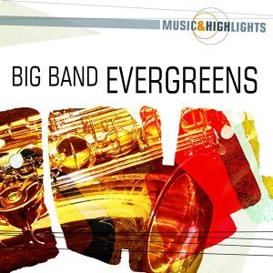 Music & Highlights: Big Band Evergreens