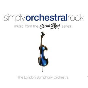 Simply Orchestral Rock - Music from the Classic Rock Series
