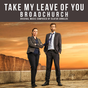 """Take My Leave Of You - From """"Broadchurch"""" Music From The Original TV Series"""