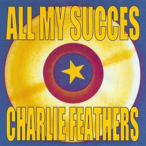 All My Succes - Charlie Feathers